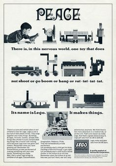"""there is, in this nervous world, one toy that does not shoot or go boom or bang or rat-tat-tat.  Its name is Lego.  It makes things."""