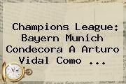 http://tecnoautos.com/wp-content/uploads/imagenes/tendencias/thumbs/champions-league-bayern-munich-condecora-a-arturo-vidal-como.jpg Bayern Munich. Champions League: Bayern Munich condecora a Arturo Vidal como ..., Enlaces, Imágenes, Videos y Tweets - http://tecnoautos.com/actualidad/bayern-munich-champions-league-bayern-munich-condecora-a-arturo-vidal-como/