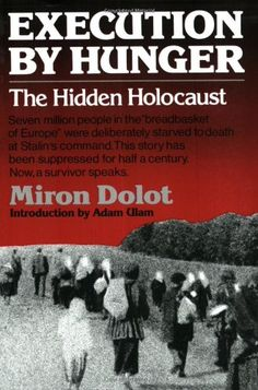 "Miron Dolot - Execution by hunger The hidden holocaust Seven million people in the ""breadbasket of Europe"" were deliberately starved to death at Stalin's command. This story has been suppressed for half a century. Now, a survivor speaks. Good Books, Books To Read, My Books, Ukraine, Books And Tea, Holocaust Books, Culture, Founding Fathers, Books"