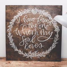 """I have found the one whom my soul loves."" Our wood signs are a lovely piece of art you can use as photo props, decor during your wedding or event, and as decoration for your home. Each piece is made"