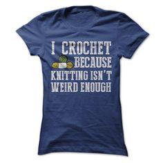 I crochet because knitting isn't weird enough :)