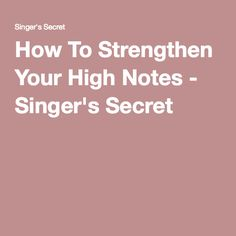 How To Strengthen Your High Notes - Singer's Secret