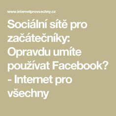 Sociální sítě pro začátečníky: Opravdu umíte používat Facebook? - Internet pro všechny Pc Mouse, Internet, Techno, Facebook, Good Things, Manual, Techno Music
