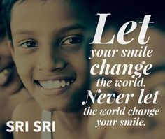 """""""Let your #smile change the world. Never let the #world change your smile."""" - #srisri Ravi Shankar"""