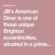 JB's American Diner is one of those unique Brighton eccentricities, situated in a prime location of Brighton overlooking the Brighton Pier and the seafront.