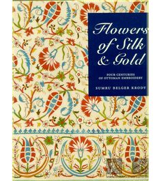 Flowers of silk & gold: four centuries of Ottoman embroidery    lots of embroidery books hier!