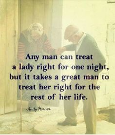 Any man Can treat a lady right for one night .But iT takes a great man to treat her right for the rest of her life Wisdom Quotes, True Quotes, Great Quotes, Words Quotes, Quotes To Live By, Motivational Quotes, Inspirational Quotes, Sayings, True Love Waits Quotes