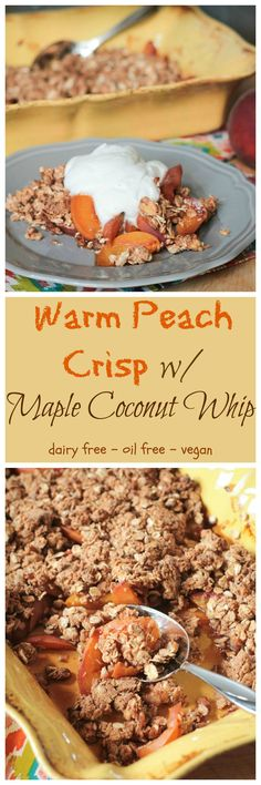 Warm Peach Crisp w/ Maple Coconut Whip - a delicious and healthy treat to take you into the fall season. #peachcrisp #dairyfree #coconutwhip #vegan