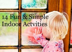 http://www.themotherhuddle.com/14-simple-indoor-activities-for-snowyrainy-days/