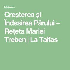 Creșterea și Îndesirea Părului – Rețeta Mariei Treben | La Taifas Salvia, Hair Beauty, Math, Tips, Pandora, Medicine, Therapy, Diet, Mathematics