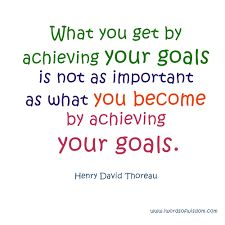 What you become by achieving your goals is more important - Words of Wisdom Linda Nguyen, Great Quotes, Inspirational Quotes, Henry David Thoreau, Achieve Your Goals, Wisdom, Motivation, Words, Happy