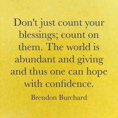 Don't just count your  blessings; count on them. #quote http://ift.tt/1WTZfUR www.brendon.com