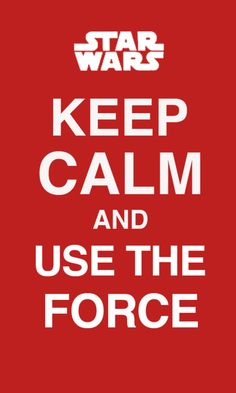 Keep Calm And Use The Force