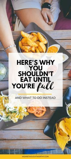 Is feeling full really the right indicator for us to stop eating? Here's why you shouldn't eat until you're full and what to do instead.