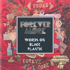 Forever More - Yours / Words On Black Plastic (CD) 	 Retro Disc 8432987330177  https://youtu.be/CeR6aNvBdxQ