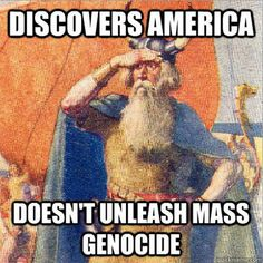 """Leif Erikson, """"discovers"""" America, doesn't unleash mass genocide. #justsaying"""
