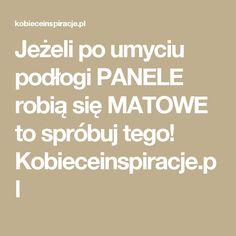 Jeżeli po umyciu podłogi PANELE robią się MATOWE to spróbuj tego! Kobieceinspiracje.pl