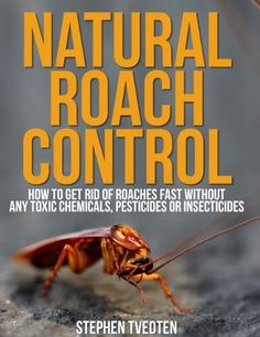 Natural Roach Pest Control: How To Get Rid Of Roaches Without Toxic Chemicals or Insecticides by Stephen Tvedten, http://www.amazon.com/dp/B00BF7T9KY/ref=cm_sw_r_pi_dp_H.Qnrb0WMFAN5
