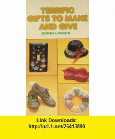 Terrific Gifts to Make and Give (9780590308854) Donna Lawson , ISBN-10: 0590308858  , ISBN-13: 978-0590308854 ,  , tutorials , pdf , ebook , torrent , downloads , rapidshare , filesonic , hotfile , megaupload , fileserve