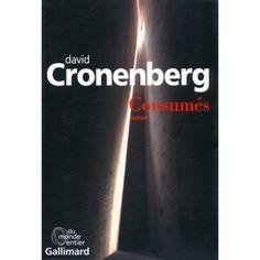 « Consumés » de David Cronenberg, traduit de l'anglais par Clélia Laventure…