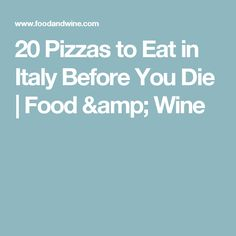 20 Pizzas to Eat in Italy Before You Die | Food & Wine