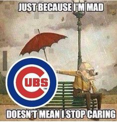 This is so correct especially in the cubs fan club my cubbies I might get mad at you I may get annoyed we aren't winning but I will forever be a cubs fan I'm with you forever until the day I die Chicgo Cubs, Cubs Fan, Sunday Paper, Go Cubs Go, Stop Caring, Cubs Baseball, Cubbies, Chicago Cubs Logo, Humor