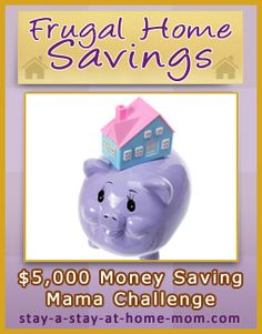 http://www.stay-a-stay-at-home-mom.com/how-to-live-frugal.html Frugal Home Savings - Part of the Money Saving Mama Challenge