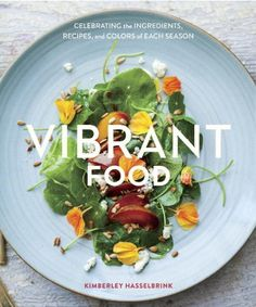 Vibrant Food: Celebrating the Ingredients, Recipes, and Colors of Each Season by Kimberley Hasselbrink http://www.amazon.com/dp/1607745410/ref=cm_sw_r_pi_dp_GwJtwb1T7YR4J