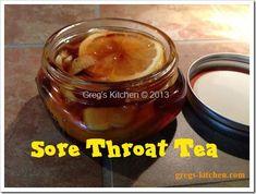Sore Throat Tea Recipe - Put this away for cold and flu season - Greg Kantner