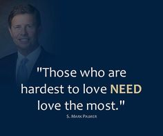 """""""Learn to see others as the Lord sees them... [with potential and Christlike love], remembering that those who are hardest to love need love the most."""" From #ElderPalmer's inspiring April 2017 #LDSconf http://facebook.com/223271487682878 message http://lds.org/general-conference/2017/04/then-jesus-beholding-him-loved-him #ShareGoodness"""