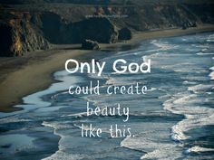 Only God could create the beauty of the ocean & the beach ~<3