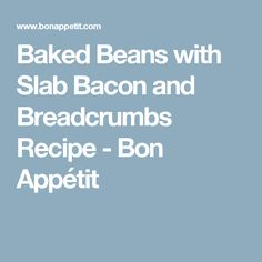 baked beans with slab bacon and breadcrumbs baked beans with slab ...