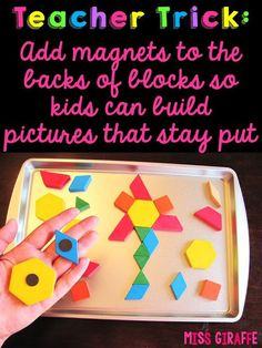Add magnets to the backs of pattern blocks so kids can build pictures that stay put! So many teacher tricks on this site.