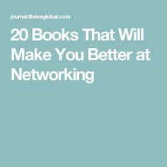 20 Books That Will Make You Better at Networking