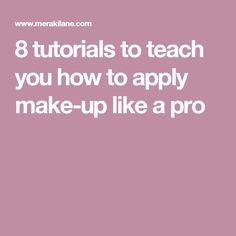 8 tutorials to teach you how to apply make-up like a pro