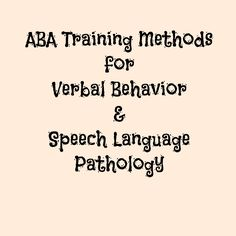 ABA Training Methods for Verbal Behavior & Speech Language Pathology. Repinned by SOS Inc. Resources pinterest.com/sostherapy/.