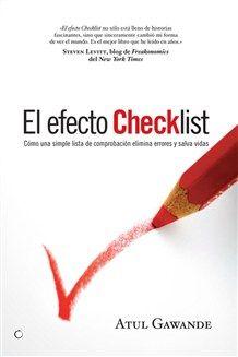 El efecto Checklist porAtul Gawande Cómo utilizar las listas de comprobación para manejar la complejidad extrema