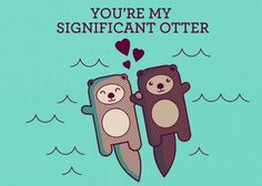 You're My Significant Otter! A super cute art print of otters holding hands makes a great gift for your favorite person. This is a high quality print