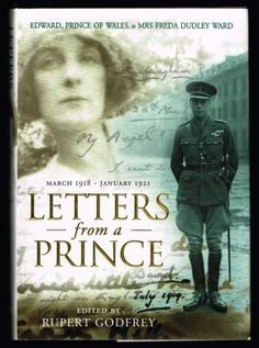 Letters from a Prince : Edward, Prince of Wales, to Mrs. Freda ...