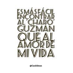 Es más fácil encontrar al Chapo Guzmán que al amor de mi vida. @Candidman #Humor Amor Candidman Chapo Chapo Gúzman Vida @candidman