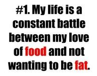 So true for me...and it should say my love of food that is horribly bad for me...
