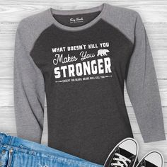 What doesn't kill you makes you stronger baseball tee shirt