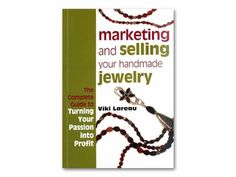 Marketing and Selling Your Handmade Jewelry by Viki Lareau