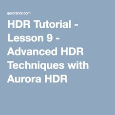 HDR Tutorial - Lesson 9 - Advanced HDR Techniques with Aurora HDR