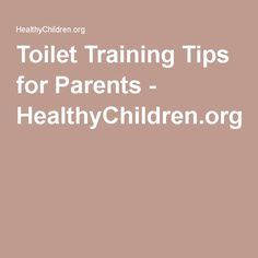 Toilet Training Tips for Parents - HealthyChildren.org