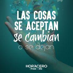 Las cosas se aceptan, se cambian o se dejan #Frases #FraseDelDía