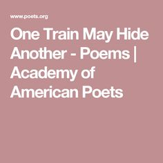 One Train May Hide Another - Poems   Academy of American Poets