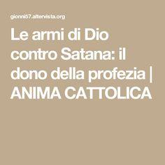 Le armi di Dio contro Satana: il dono della profezia | ANIMA CATTOLICA