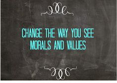 Awake My Spirit: 30 DAYS OF CHANGE CHALLENGE ~ DAY 6: Change the way you see Morals & Values