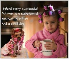 Behind every successful woman is a substantial amount of #coffee and a good #dog!